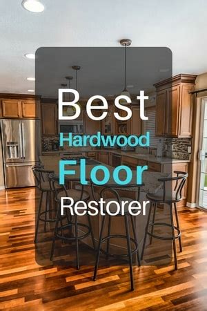 Best Hardwood Floor Restorer for Salvaging Your Investment