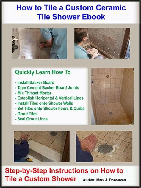 Proper Way To Shower by How To Tile Custom Ceramic Tile Shower Ebook