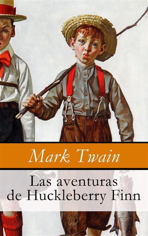 las asombrosas aventuras de 8439708327 las aventuras de huckleberry finn mark twain juventud