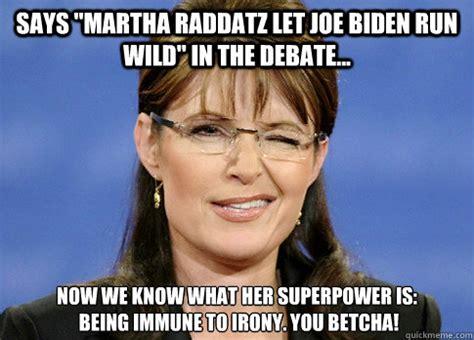 Sarah Palin Memes - says quot martha raddatz let joe biden run wild quot in the debate