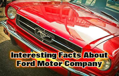 motor conpany interesting facts about ford motor company did you cars