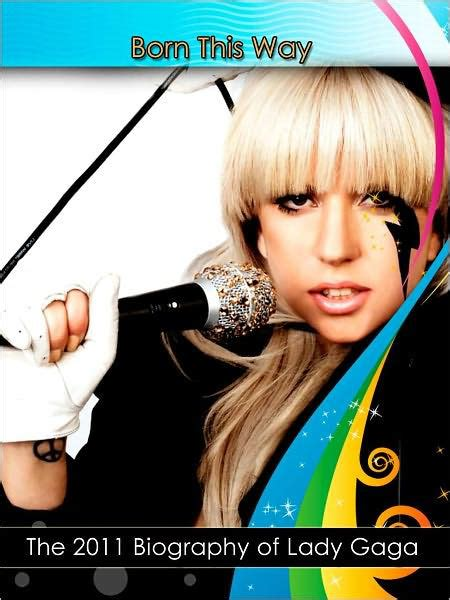 lady gaga just dance biography book born this way the 2011 biography of lady gaga by kurt