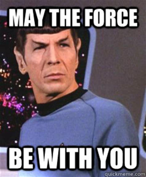 May The Force Be With You Meme - may the force be with you spock thinks otherwise quickmeme