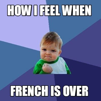 I Feel Good Meme - meme creator how i feel when french is over meme