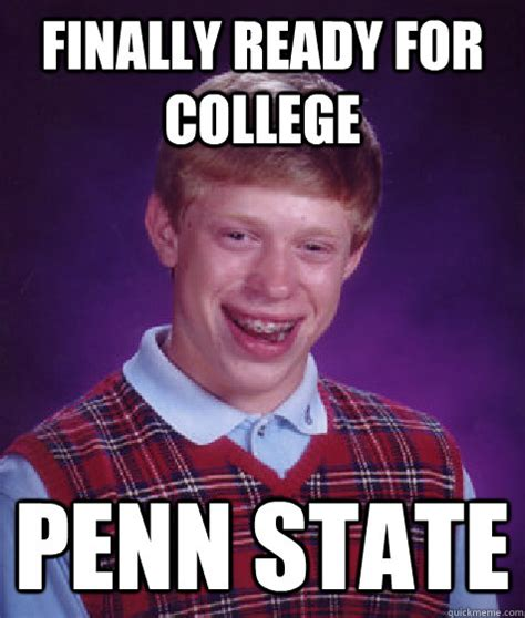 Penn State Memes - finally ready for college penn state bad luck brian