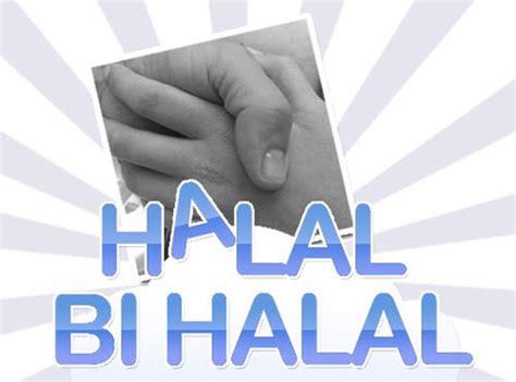 membuat undangan halal bihalal pengertian halal bihalal dan sejarahnya ahlan wa sahlan