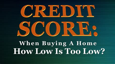 lowest score to buy a house credit score how low is too low to buy a home homes by