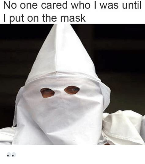 Meme Mask - no one cared who i was until i put on the mask meme on