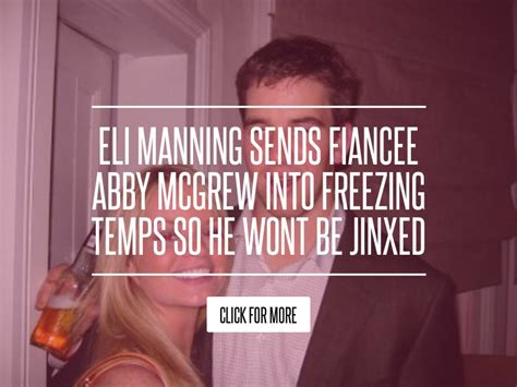 Eli Manning Sends Fiancee Abby Mcgrew Into Freezing Temps So He Wont Be Jinxed eli manning sends fiancee abby mcgrew into freezing temps