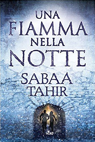 libro a torch against the anteprima di quot una fiamma nella notte quot di sabaa tahir