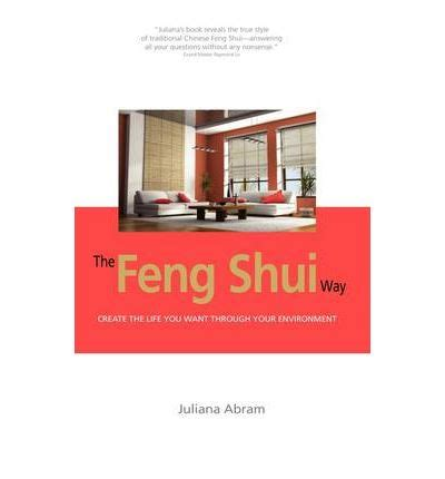way feng shui the feng shui way creating the life you want through