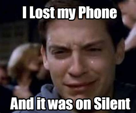 I Lost My Phone Meme - i lost my phone and it was on silent meme template