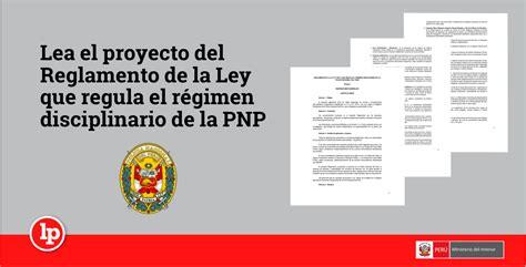ley del regimen disciplinario de la policia nacional del lea el proyecto del reglamento de la ley que regula el