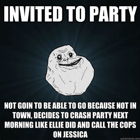 Not Since The Accident Meme - invited to party not goin to be able to go because not in