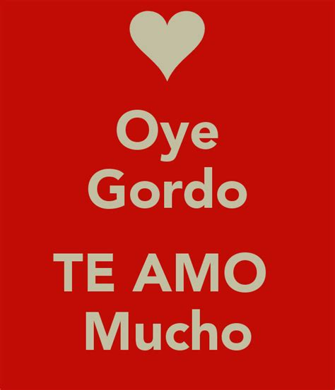 te amo mucho mucho imagui oye gordo te amo mucho keep calm and carry on image