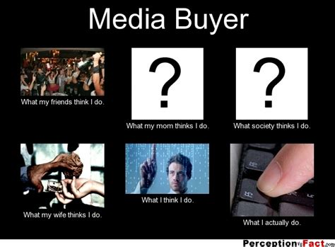 media buyer what think i do what i really do