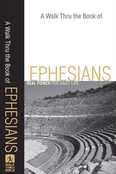 a walk through the bible books a walk thru the book of ephesians walk thru the bible