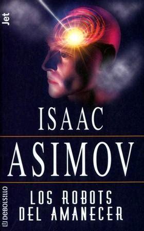 libro los robots del amanecer los robots del amanecer de isaac asimov 9788484500421 portadaslibros com