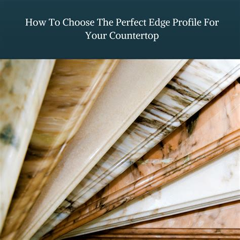 how to choose marble for how to choose the edge profile for your countertop