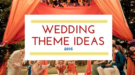 amazing wedding theme ideas 2016 shaadi wedding
