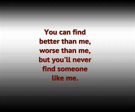 Find Like Me You Will Never Find Someone Like Me Quotes I