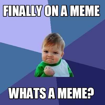 Yyyyeeeeaaaahhhh Meme - meme creator finally on a meme whats a meme meme