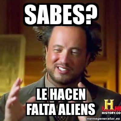Memes De Aliens - meme ancient aliens sabes le hacen falta aliens 1354119