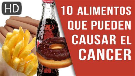 alimentos que provocan cancer 10 alimentos que pueden causar c 225 ncer tutorial alimentos