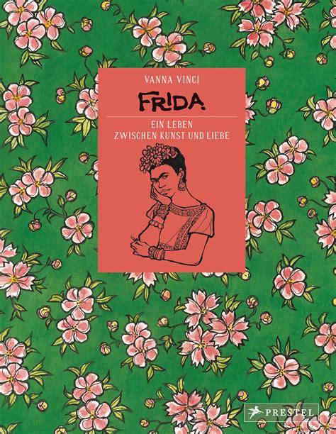 libro frida ein leben vanna vinci frida ein leben zwischen kunst und liebe prestel verlag gebundenes buch
