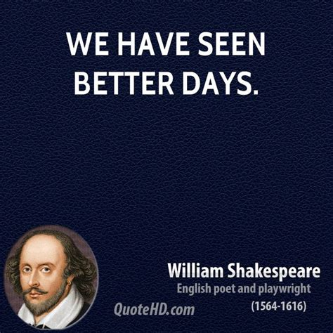 Has Seen Better Days by William Shakespeare Quotes Quotehd
