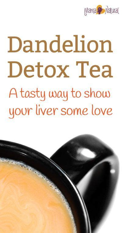 Way To Detox Your Liver by Dandelion Root Tea A Tasty Way To Show Your Liver Some