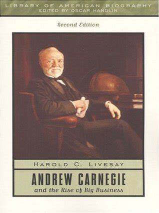 carnegie s a novel books andrew carnegie and the rise of big business by harold c