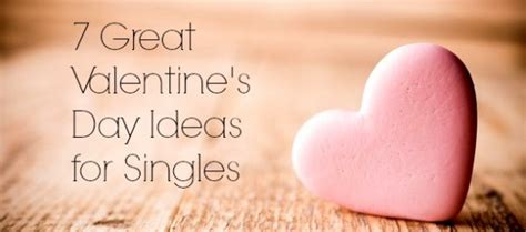 for singles 7 great valentine s day ideas for singles