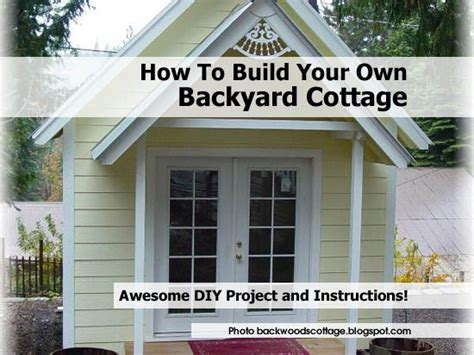 build your own cottage how to build your own backyard cottage http www