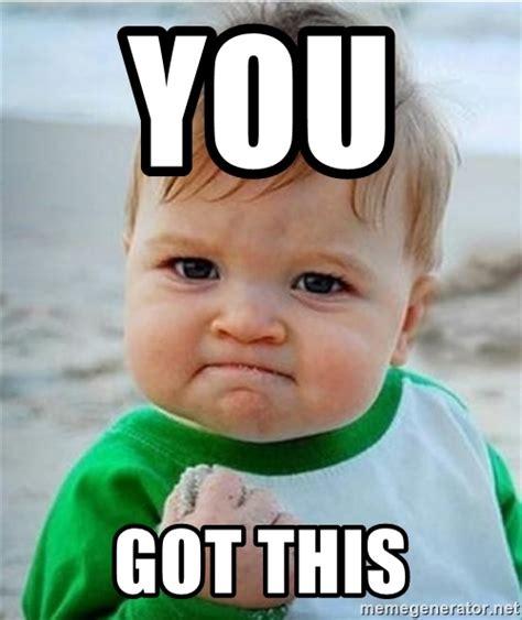 You Got This Meme - you got this victory baby meme generator