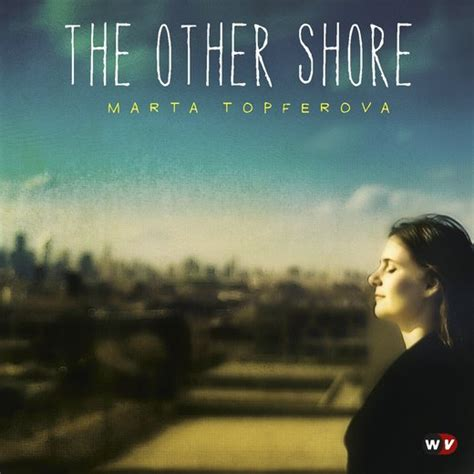 The Other Shore marta topferova the other shore 2011