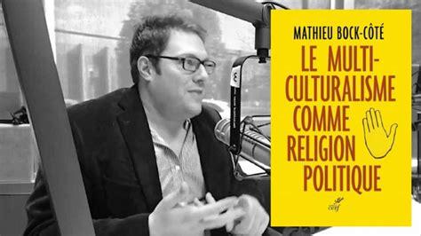 le multiculturalisme comme religion 2204110914 mathieu bock cot 233 224 l avant garde de la critique du multiculturalisme blog 233 l 233 ments