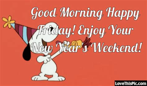 new year weekend morning happy friday enjoy your new year s