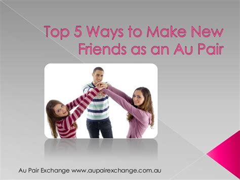 Top 5 Ways To Make Top 5 Ways To Make New Friends As An Au Pair