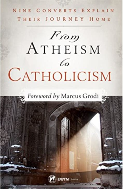second an atheist s journey to spirituality books new book from atheism to catholicism with foreword by