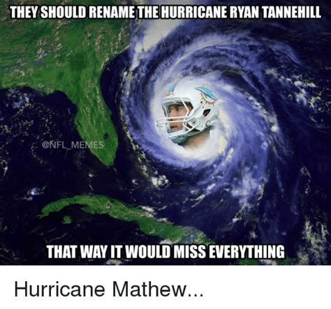 Hurricane Matthew Memes - they shouldrename the hurricaneryan tannehill a nfl memes that wayit would misseverything