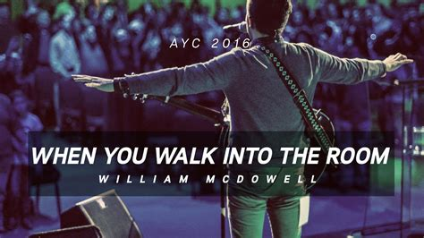 walk into the room when you walk into the room william mcdowell ayc 2016 chords chordify