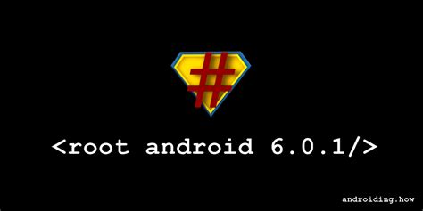 how to root android how to root android 6 0 1 the android soul