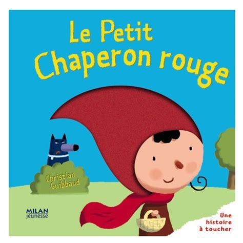 libro les petits livres le livre le petit chaperon rouge pour enfant de 1 an et demi 224 4 ans oxybul 233 veil et jeux