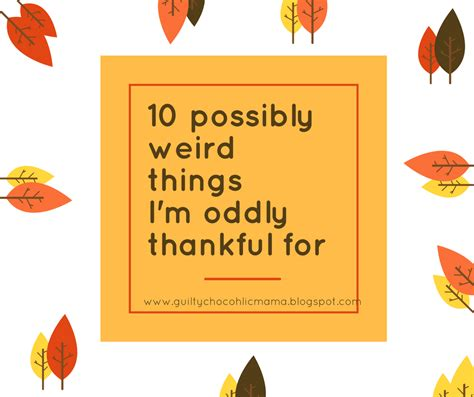 8 Things Im Thankful For by Guilty Chocoholic 10 Possibly Things I M Oddly