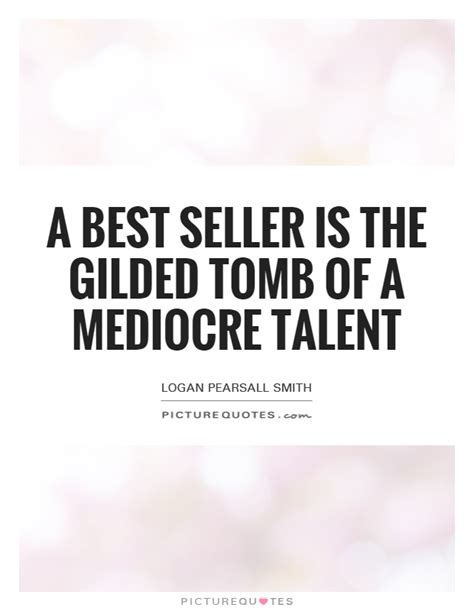 Best Of The Mediocre 2 by Logan Pearsall Smith Quotes Sayings 114 Quotations