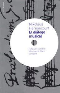 dilogos sobre mozart 8416011761 libros 183 el di 225 logo musical reflexiones sobre monteverdi bach y mozart 183 harnoncourt nikolaus