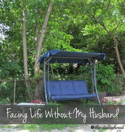 51 Of Are Now Living Without Spouse by Facing A Without My Husband The Daisyhead