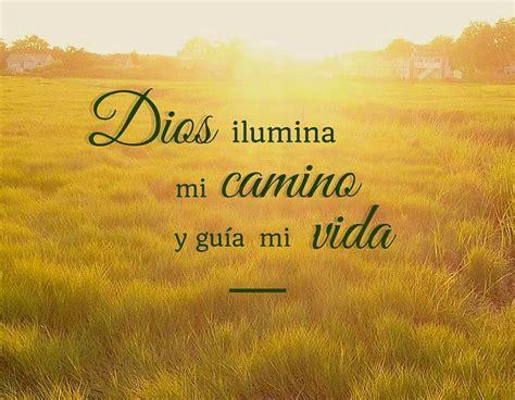 imagenes de dios guia mi camino dios ilumina mi camino y gu 237 a mi vida 1 palabras de