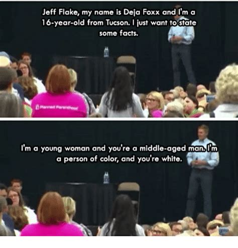 jeff flake my name is deja foxx and i m a 16 year from tucson i just want to state some